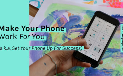 Make Your Phone Work FOR You (a.k.a. Set Your Phone Up For Success)